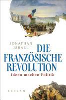 Die Franz  sische Revolution  Ideen machen Politik PDF