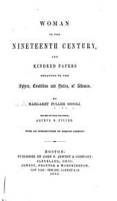 Woman in the Nineteenth Century: And Kindred Papers Relating to the Sphere, Condition and Duties, of Woman