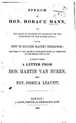 Speech, ... on the right of Congress to legislate for the territories of the United States, and its duty to exclude slavery therefrom, delivered in the House of Representatives ... To which is added, a letter from ... M. Van Buren and Rev. J. Leavitt