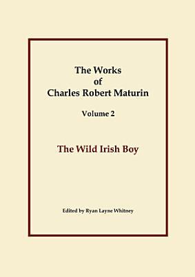 The Wild Irish Boy  Works of Charles Robert Maturin  Vol  2