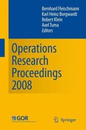 Operations Research Proceedings 2008: Selected Papers of the Annual International Conference of the German Operations Research Society (GOR) University of Augsburg, September 3-5, 2008
