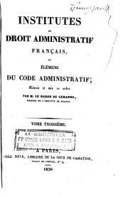 Institutes du droit administratif français, ou, Élémens ducode administratif: réunis et mis en ordre, Volume3