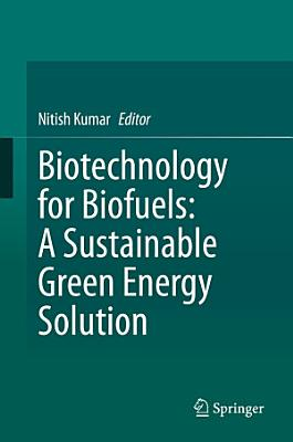 Biotechnology for Biofuels: A Sustainable Green Energy Solution