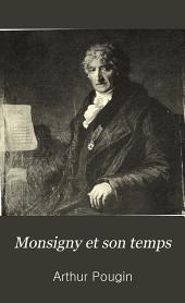 Monsigny et son temps: L'Opéra-comique et la comédie-italienne, les auteurs, les compositeurs, les chanteurs