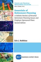 Essentials of Retirement Planning: A Holistic Review of Personal Retirement Planning Issues and Employer-Sponsored Plans, Second Edition