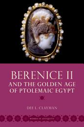 Berenice II and the Golden Age of Ptolemaic Egypt