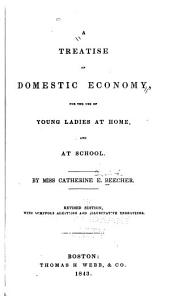 A Treatise on Domestic Economy: For the Use of Young Ladies at Home, and at School