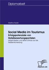 Social Media im Tourismus - Erfolgspotenziale von Hotelbewertungsportalen: Möglichkeiten und deren Einfluss auf die Reiseentscheidung