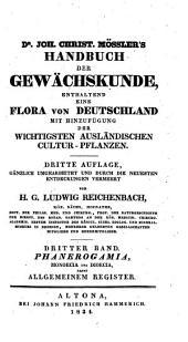 Handbuch der Gewächskunde: enthaltend eine Flora von Deutschland mit Hinzufügung der wichtigsten ausländischen Cultur-Pflanzen. Phanerogamia, Monoecia und Dioecia : nebst allgemeinem Register, Band 3