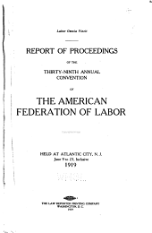 Report of Proceedings of the ... Annual Convention of the American Federation of Labor: Volume 39