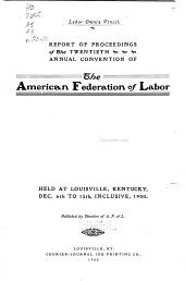 Report of Proceedings of the ... Annual Convention of the American Federation of Labor: Volumes 20-21