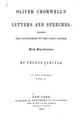 Oliver Cromwell's Letters and Speeches: Including the Supplement to the First Edition. With Elucidations, Volume 1