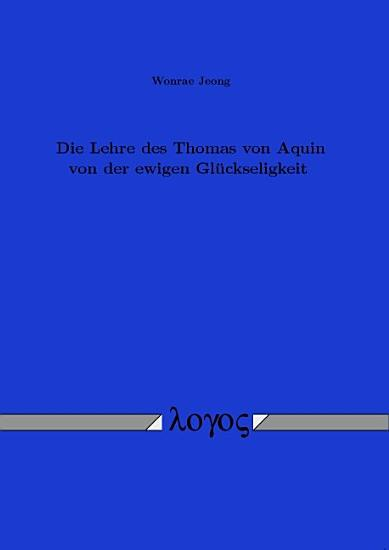 Die Lehre des Thomas von Aquin von der ewigen Gl  ckseligkeit PDF