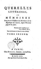 Querelles littéraires, ou mémoires pour servir à l'histoire des révolutions de la République des Lettres, depuis Homère jusqu'à nos jours: Volume 2