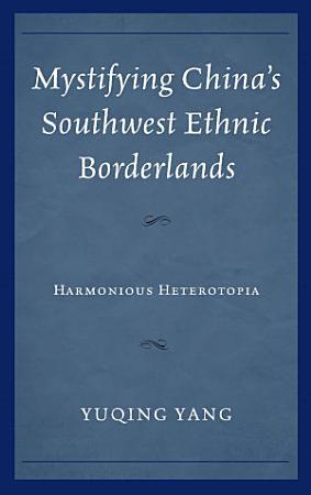 Mystifying China s Southwest Ethnic Borderlands PDF