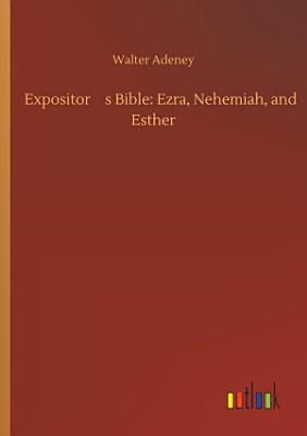 Expositor s Bible  Ezra  Nehemiah  and Esther