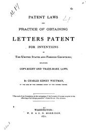 Patent Laws and Practice of Obtaining Letters Patent for Invention: In the United States and Foreign Countries, Including Copy-right and Trademark Laws