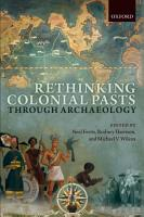 Rethinking Colonial Pasts Through Archaeology PDF