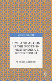 Time and Action in the Scottish Independence Referendum