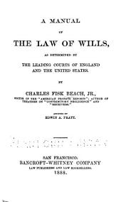 A Manual of the Law of Wills: As Determined by the Leading Courts of England and the United States