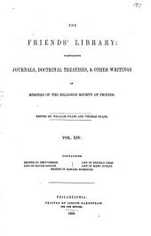 The Friends' library: comprising journals, doctrinal treatises, and other writings of members of the religious Society of Friends, Volume 14