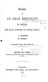 Travels of an Arab Merchant in Soudan (the Black Kingdoms of Central Africa).: I.--Darfur. II.--Wadaï