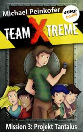 TEAM X-TREME - Mission 3: Projekt Tantalus