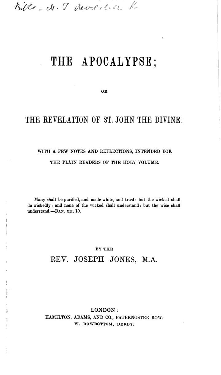 The Apocalypse; Or the Revelation of St. John the Divine. With a Few Notes and Reflections ... By the Rev. Joseph Jones