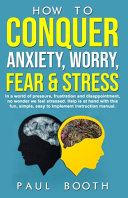 How to Conquer Anxiety  Worry  Fear and Stress