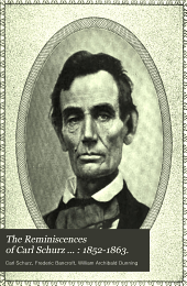The Reminiscences of Carl Schurz ...: 1852-1863