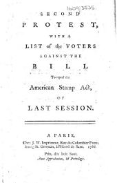 Second protest, with a list of the voters against the Bill to repeal the American Stamp Act, of the last session