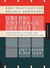 Best Practices for Graphic Designers, Grids and Page Layouts: An Essential Guide for Understanding and Applying Page Design Principles