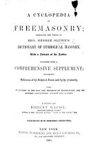 A Cyclopedia of Freemasonry  embracing the whole of G  Oliver s Dictionary of Symbolical Masonry      Together with a comprehensive supplement  containing definitions of the technical terms used by the fraternity     Edited by R  Macoy  Illustrated  etc PDF