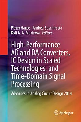 High Performance AD and DA Converters  IC Design in Scaled Technologies  and Time Domain Signal Processing PDF