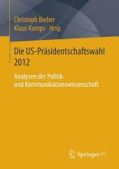 Die US-Präsidentschaftswahl 2012: Analysen der Politik- und Kommunikationswissenschaft