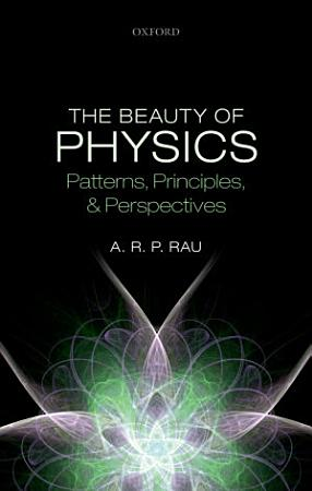 The Beauty of Physics  Patterns  Principles  and Perspectives PDF