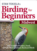 Stan Tekiela's Birding for Beginners: Midwest