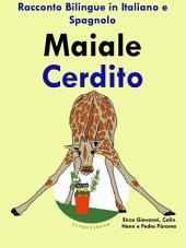 Maiale - Cerdito: Racconto Bilingue in Spagnolo e Italiano