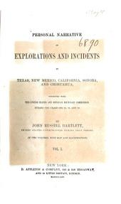 Personal Narrative of Explorations & Incidents in Texas, New Mexico, California, Sonora, and Chihuahua: Connected with the United States and Mexican Boundary Commission, During the Years 1850, '51, '52, and '53, Volume 1