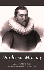 Duplessis Mornay: ou, Études historiques et politiques sur la situation de la France de 1549 à 1623