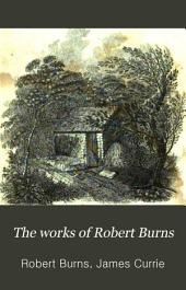The works of Robert Burns: with an account of his life, and a criticism on his writings. To which are prefixed, some observations on the character and condition of the Scottish peasantry