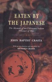 Eaten by the Japanese: The Memoir of an Unknown Indian Prisoner of War