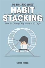 Habit Stacking   How To Change Any Habit In 30 Days PDF