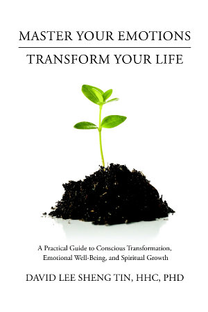 Master Your Emotions   Transform Your Life  A Practical Guide to Conscious Transformation  Emotional Well Being  and Spiritual Growth