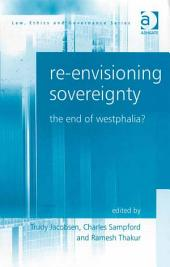 Re-envisioning Sovereignty: The End of Westphalia?