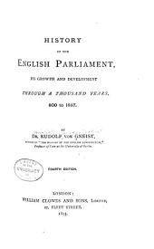 History of the English Parliament, Its Growth and Development Through a Thousand Years. 800 to 1887
