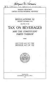 Regulations 52 (rev. December, 1921) Relating to the Tax on Beverages and the Constituent Parts Thereof Under Section 602 of the Revenue Act of 1921