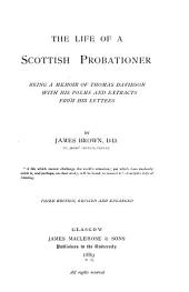 The Life of a Scottish Probationer: Being a Memoir of Thomas Davidson, with His Poems and Extracts from His Letters