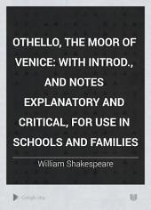 Othello, the Moor of Venice: With Introd., and Notes Explanatory and Critical, for Use in Schools and Families