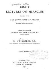 Eight Lectures on Miracles: Preached Before the University of Oxford in the Year 1865 on the Foundation of the Late Rev. John Bampton ...
